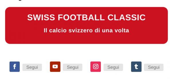 Swiss Football Classic, il calcio svizzero di una volta, ora su Chalcio.com